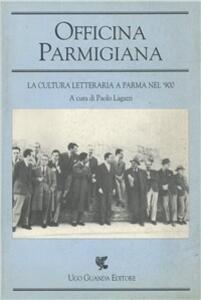 Officina Parmigiana. La cultura letteraria a Parma nel '900. Atti del Convegno (1991)