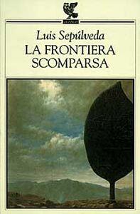 Libro La frontiera scomparsa Luis Sepúlveda