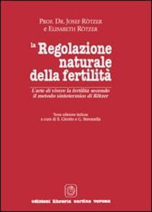La regolazione naturale della fertilità. L'arte di vivere la fertilità secondo il metodo sintotermico di Roetzer