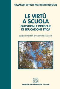 Le virtù a scuola. Questioni e pratiche di educazione etica