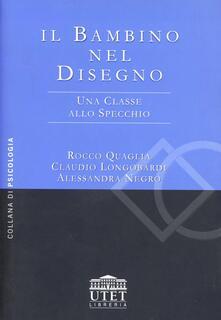 Il bambino nel disegno. Una classe allo specchio - Rocco Quaglia,Claudio Longobardi,Alessandra Negro - copertina