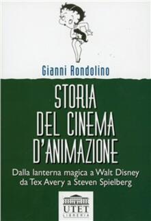 Storia del cinema d'animazione. Dalla lanterna magica a Walt Disney, da Tex Avery a Steven Spielberg - Gianni Rondolino - copertina