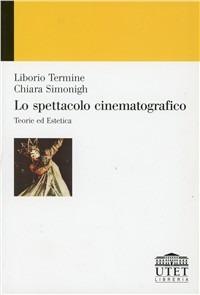 Lo Lo spettacolo cinematografico. Teoria ed estetica - Termine Liborio Simonigh Chiara - wuz.it