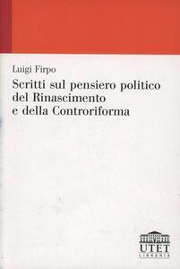 Scritti sul pensiero politico del Rinascimento e della Controriforma