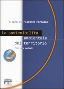 La sostenibilità ambientale del territorio. Teorie e metodi.pdf