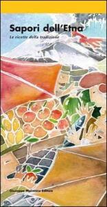 Sapori dell'Etna. Le ricette della tradzione. Ediz. inglese