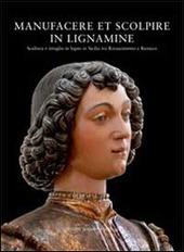 «Manufacere et scolpire in lignamine». Scultura e intaglio in legno in Sicilia tra Rinascimento e Barocco