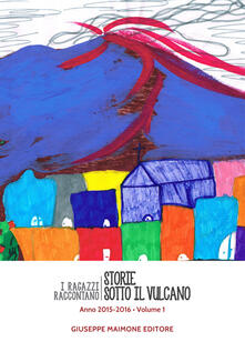Storie sotto il vulcano. I ragazzi raccontano. Anno 2015-2016. Vol. 1.pdf