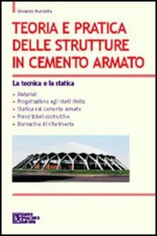 Teoria e pratica delle strutture in cemento armato. Vol. 1: La tecnica e la statica..pdf