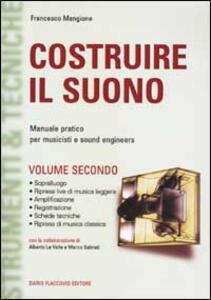 Costruire il suono. Manuale pratico per musicisti e sound engineers. Vol. 2