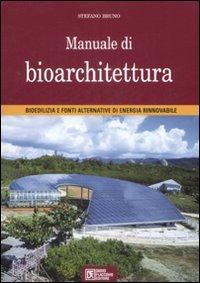 Manuale di bioarchitettura. Bioedilizia e fonti altrenativa di energia rinnovabile