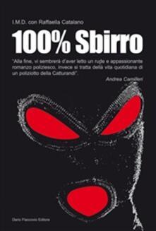100% sbirro. Avventure e disavventure di un poliziotto della catturandi - I.M.D.,Raffaella Catalano - copertina