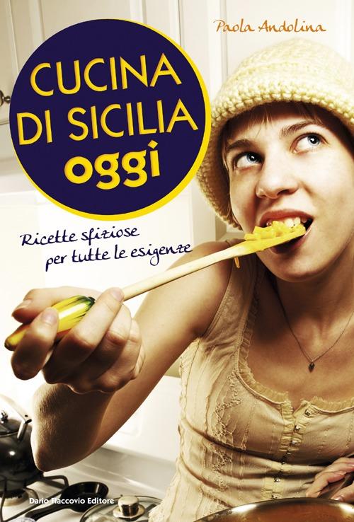 Cucina di Sicilia oggi. Ric...