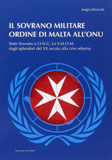 Il sovrano militare ordine di Malta allONU. Stato sovrano o O.N.G. Lo S.M.O.M. dagli splendori del XX secolo alla crisi odierna.pdf