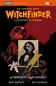 Al servizio degli angeli. Hellboy presenta Witchfinder. Vol. 1