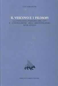 Il vescovo e i filosofi. La condanna parigina del 1277 e l'evoluzione dell'aristotelismo scolastico. Vol. 7