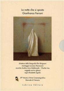 La notte che si sposta. Gianfranco Ferroni. Con DVD - Enrico Ghezzi,Elisabetta Sgarbi,Franco Marcoaldi - copertina