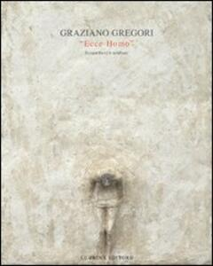 Graziano Gregori. Ecce homo. Bassorilievi e sculture