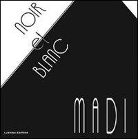 Noir et blanc. Madi - Ubialdi Paola S. Galbiati M. Topall Bolivar C. - wuz.it
