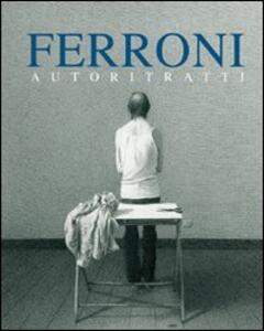 Ferroni. Autoritratti