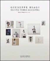 Giuseppe Biagi. Da una terra all'altra. Dipinti e disegni 2009-2011