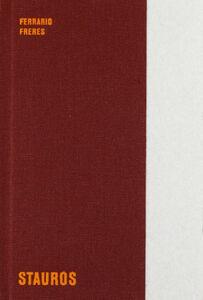 Ferrario Freres. Stauros. Ediz. italiana e inglese