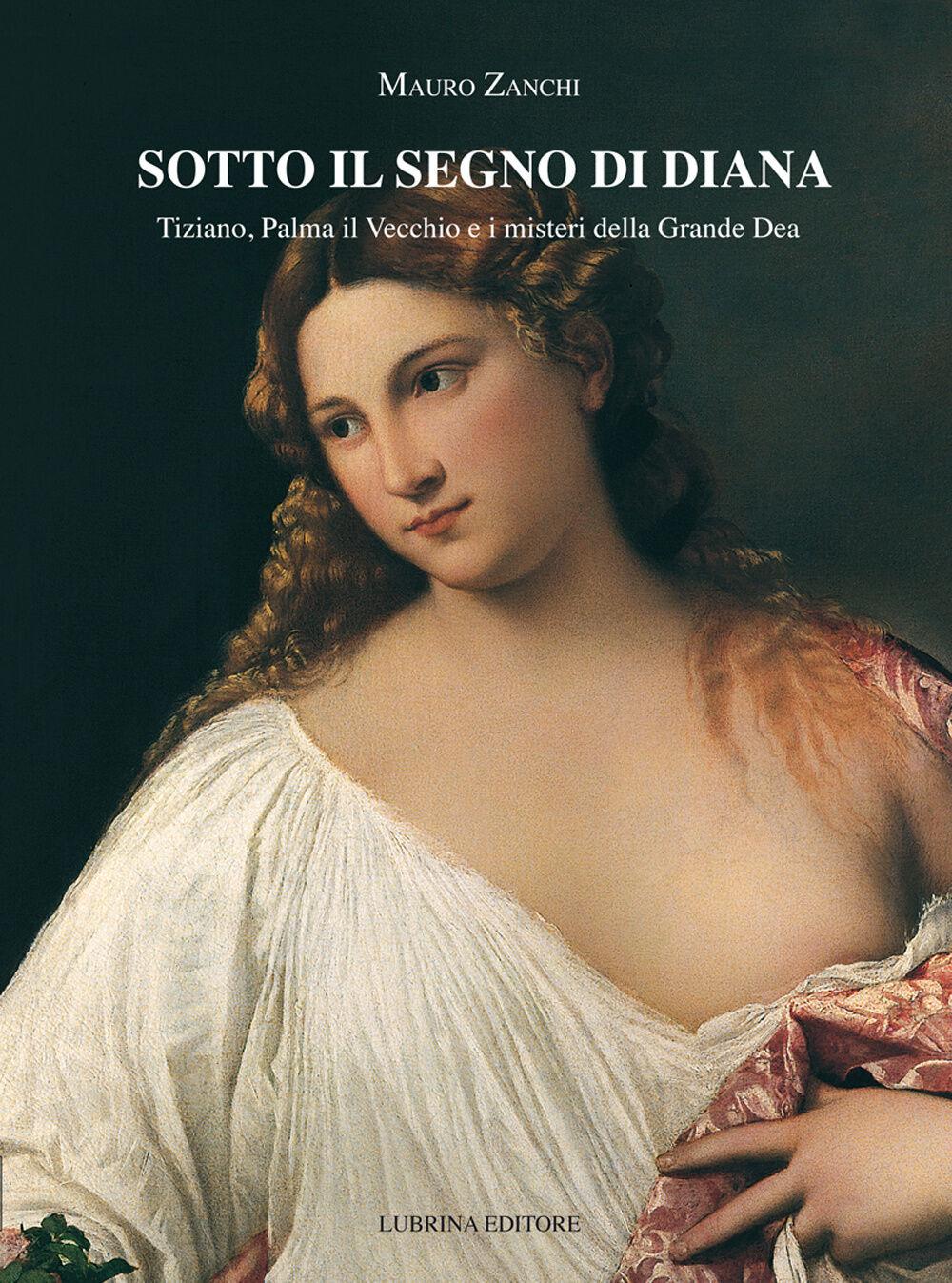 Sotto il segno di Diana. Tiziano, Palma il Vecchio e i misteri della Grande Dea