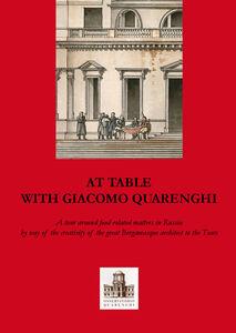 A tavola con Giacomo Quarenghi. Una passeggiata tra gli aspetti legati al cibo in Russia attraverso la creatività del grande architetto bergamasco... Ediz. inglese