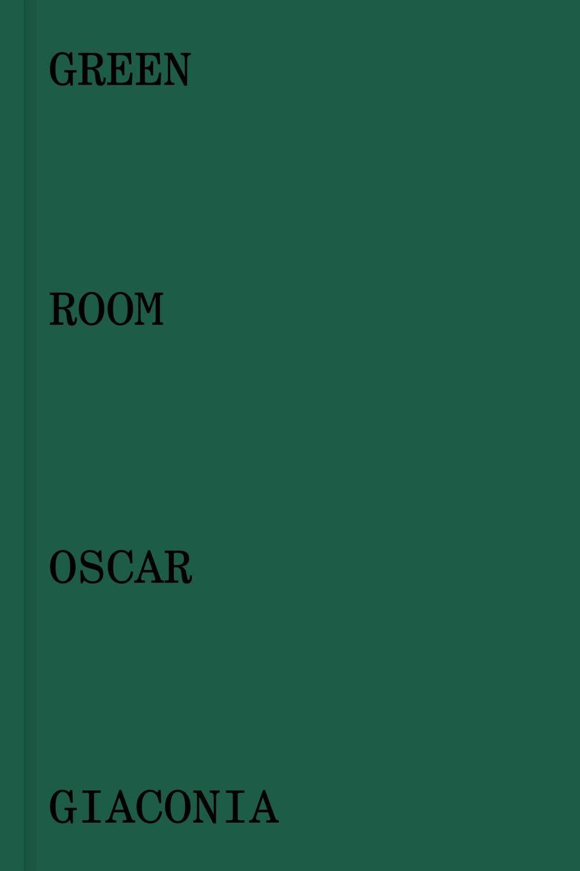 Oscar Giaconia. Green room. Catalogo della mostra (Bergamo, 14 maggio-12 giugno 2016). Ediz. italiana e inglese