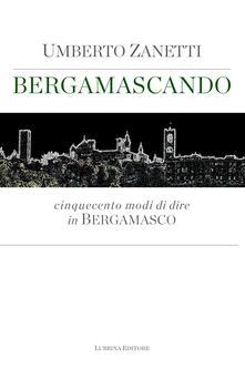Associazionelabirinto.it Bergamascando. Cinquecento modi di dire in bergamasco Image