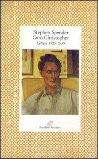 Caro Christopher. Lettere a Christopher Isherwood (1929-1939) - Spender Stephen - wuz.it
