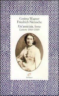 Un' amicizia, forse. Lettere (1869-1889)