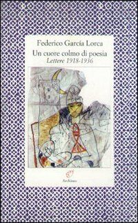 Un cuore colmo di poesia. Lettere 1918-1936