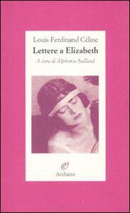 Libro Lettere a Elizabeth Louis-Ferdinand Céline