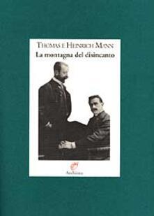 La montagna del disincanto. Lettere 1900-1949 - Thomas Mann,Heinrich Mann - copertina
