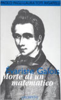 Évariste Galois. Morte di un matematico - Pagli Paolo Toti Rigatelli Laura - wuz.it