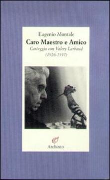Caro maestro e amico. Lettere a Valéry Larbaud (1926-1937) - Eugenio Montale - copertina