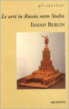 Le arti in Russia sotto Stalin-Una visita a Leningrado - Isaiah Berlin - copertina