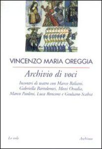 Archivio di voci. Incontri di teatro con M. Baliani, G. Bartolomei, Moni Ovadia, M. Paolini, L. Ronconi e G. Scabia