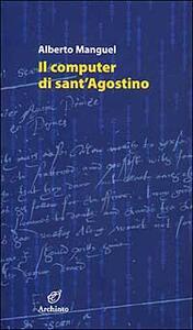 Il computer di sant'Agostino e altri saggi