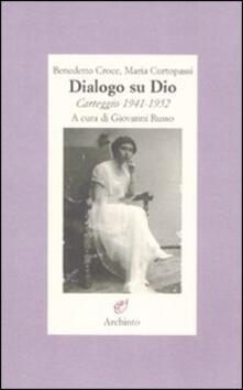 Dialogo su Dio. Carteggio 1941-1952 - Benedetto Croce,Maria Curtopassi - copertina