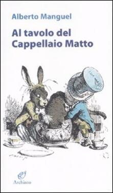 Al tavolo del Cappellaio matto - Alberto Manguel - copertina