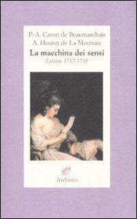 La macchina dei sensi. Lettere 1787-1798