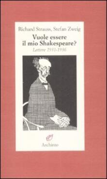 Vuole essere il mio Shakespeare? Lettere (1931-1935) - Richard Strauss,Stefan Zweig - copertina