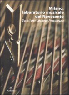 Osteriacasadimare.it Milano, laboratorio musicale del Novecento. Scritti per Luciana Pestalozza. Con CD-ROM Image