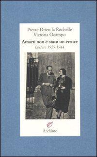 Amarti non è stato un errore. Lettere 1929-1944