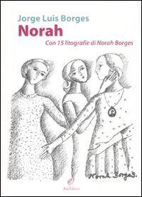 Norah. Con 15 litografie di Norah Borges