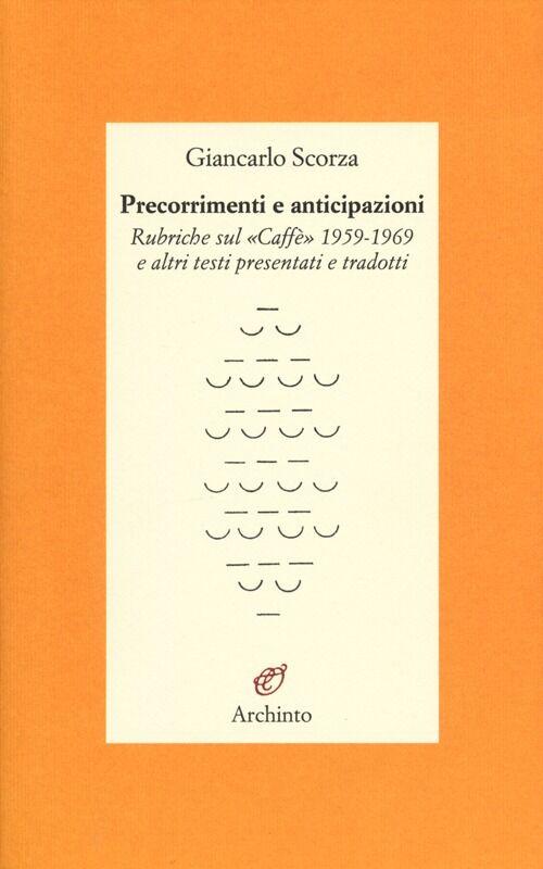 Precorrimenti e anticipazioni. Rubriche sul «Caffè» 1959-1969 e altri testi presentati e tradotti