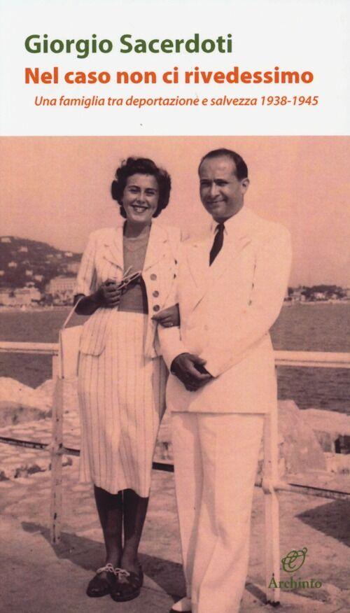 Nel caso non ci rivedessimo. Una famiglia tra deportazione e salvezza 1938-1945