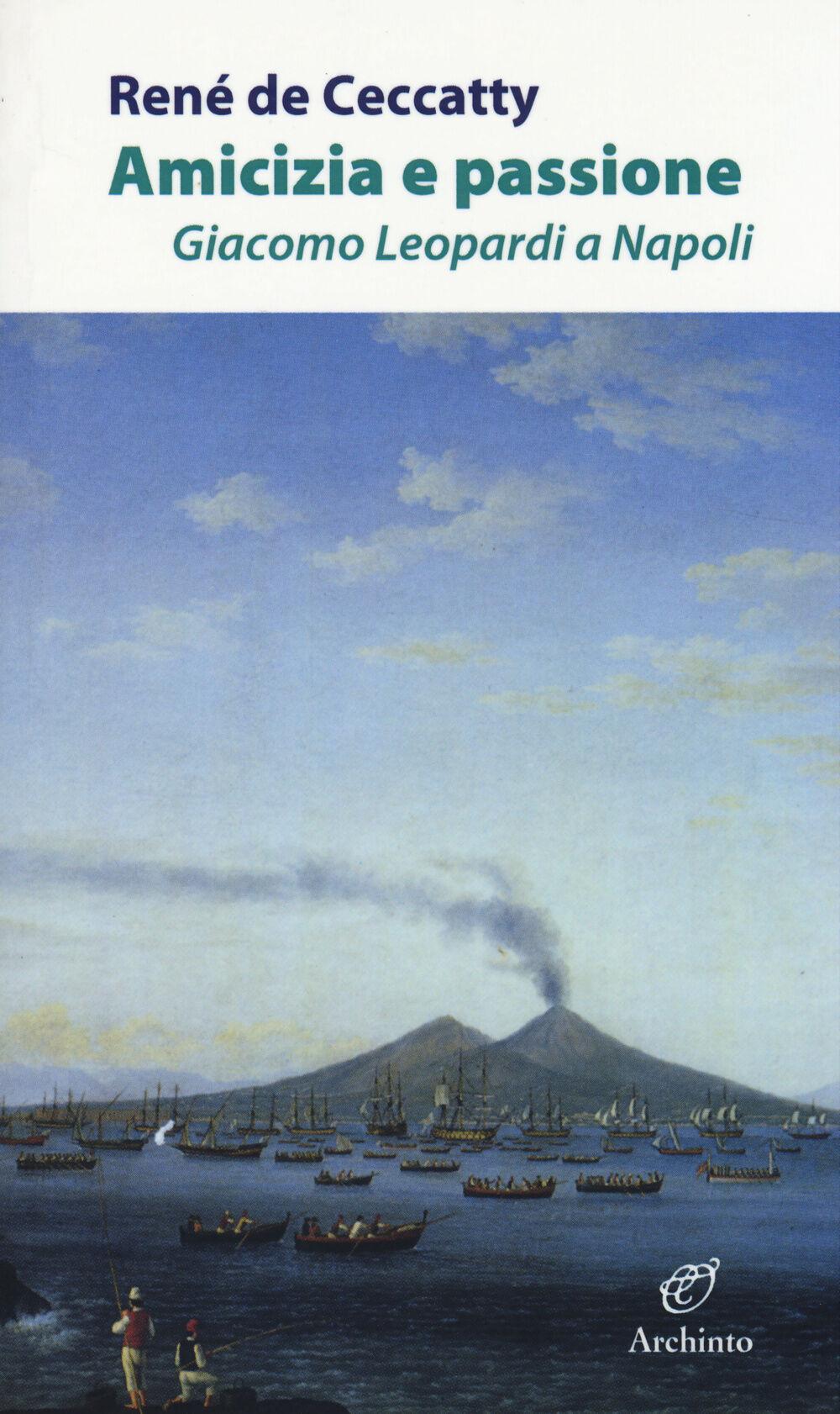 Amicizia e passione. Giacomo Leopardi a Napoli